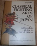 A2492 Classical Fighting arts of Japan by Serge Mol. Click for more information...